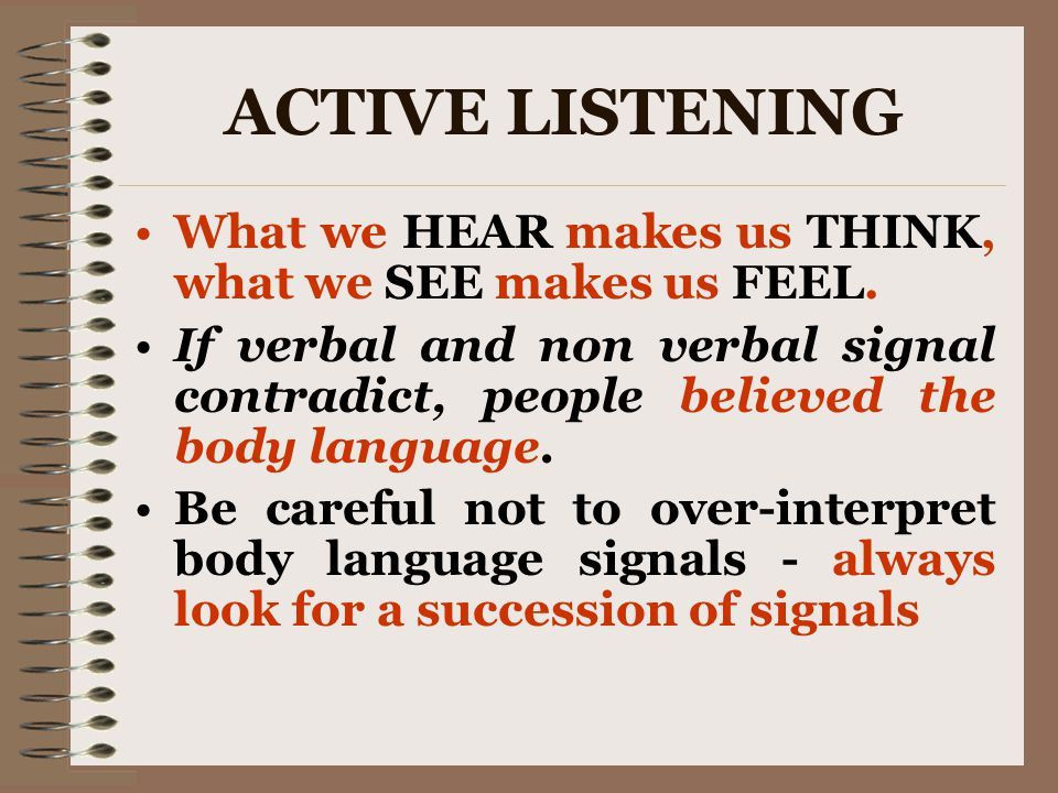 ACTIVE LISTENING What we HEAR makes us THINK, what we SEE makes us FEEL.