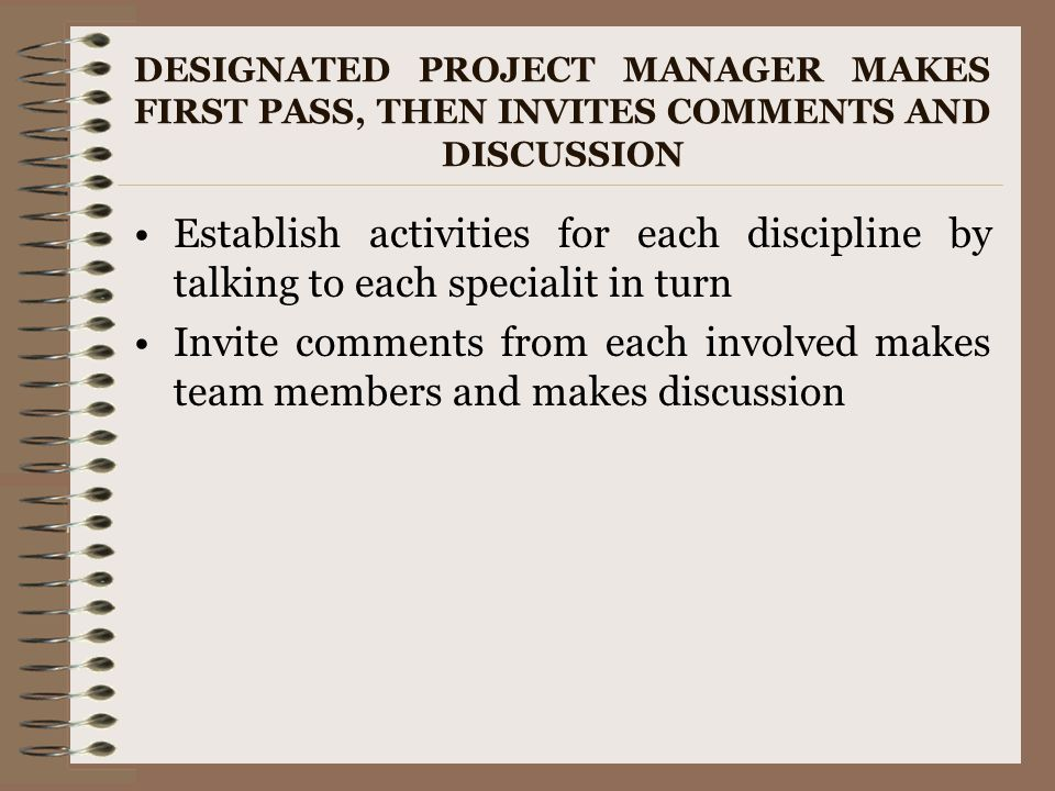 DESIGNATED PROJECT MANAGER MAKES FIRST PASS, THEN INVITES COMMENTS AND DISCUSSION