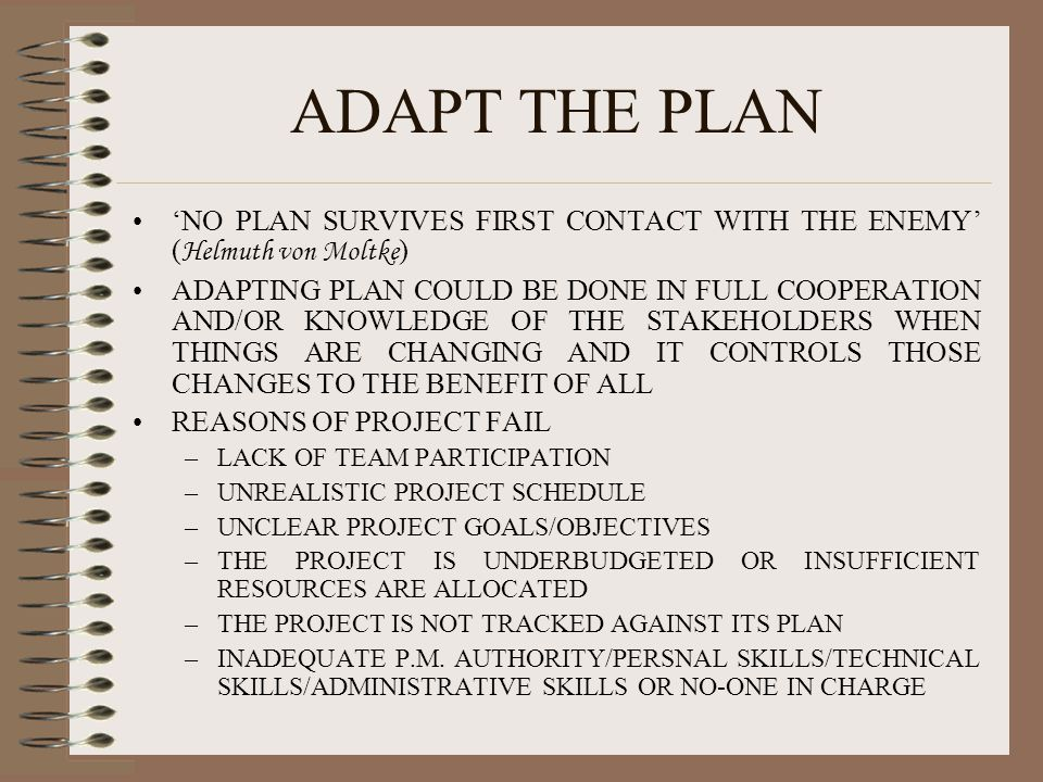 ADAPT THE PLAN 'NO PLAN SURVIVES FIRST CONTACT WITH THE ENEMY' (Helmuth von Moltke)
