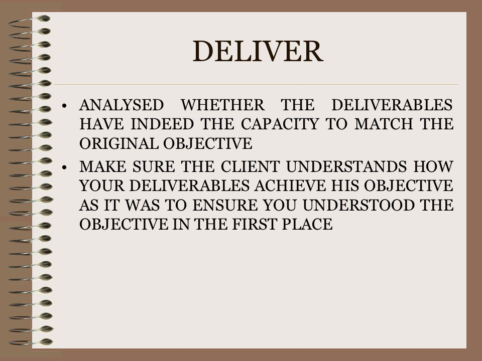 DELIVER ANALYSED WHETHER THE DELIVERABLES HAVE INDEED THE CAPACITY TO MATCH THE ORIGINAL OBJECTIVE.