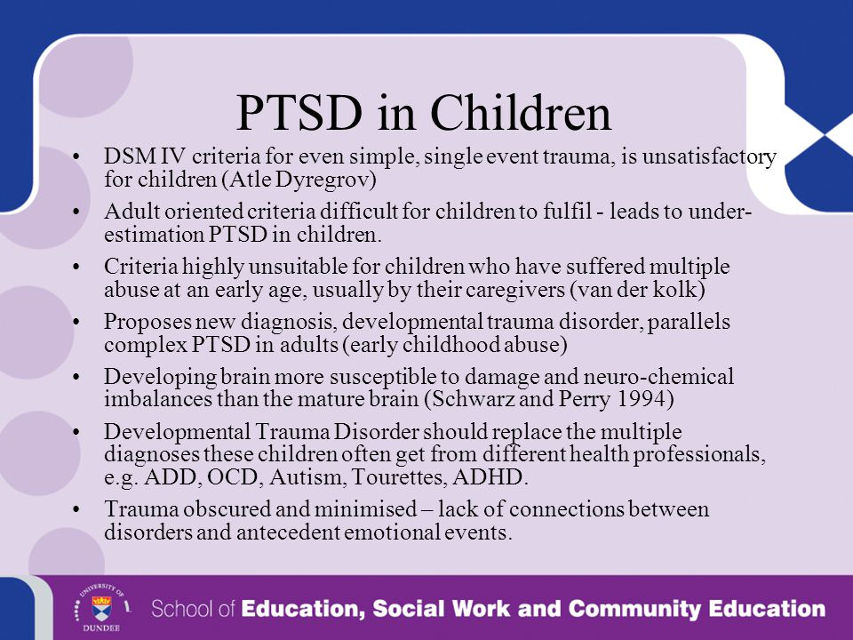 PTSD in Children DSM IV criteria for even simple, single event trauma, is unsatisfactory for children (Atle Dyregrov)