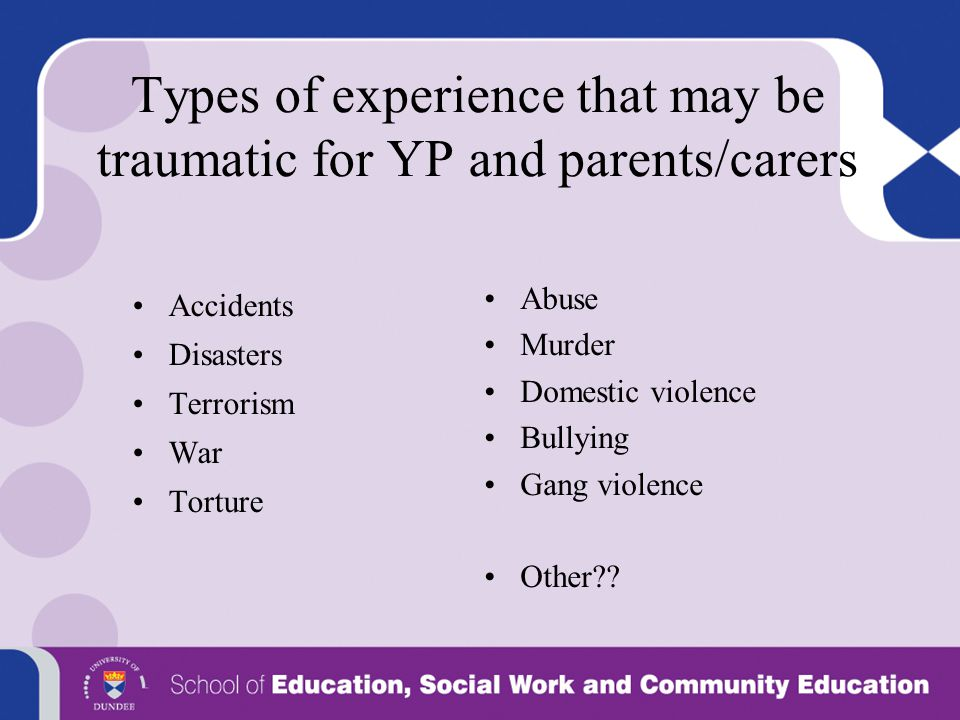 Types of experience that may be traumatic for YP and parents/carers