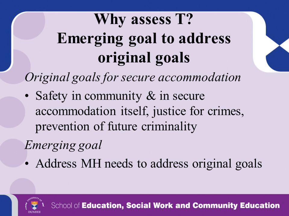 Why assess T Emerging goal to address original goals