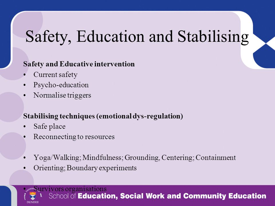 Safety, Education and Stabilising
