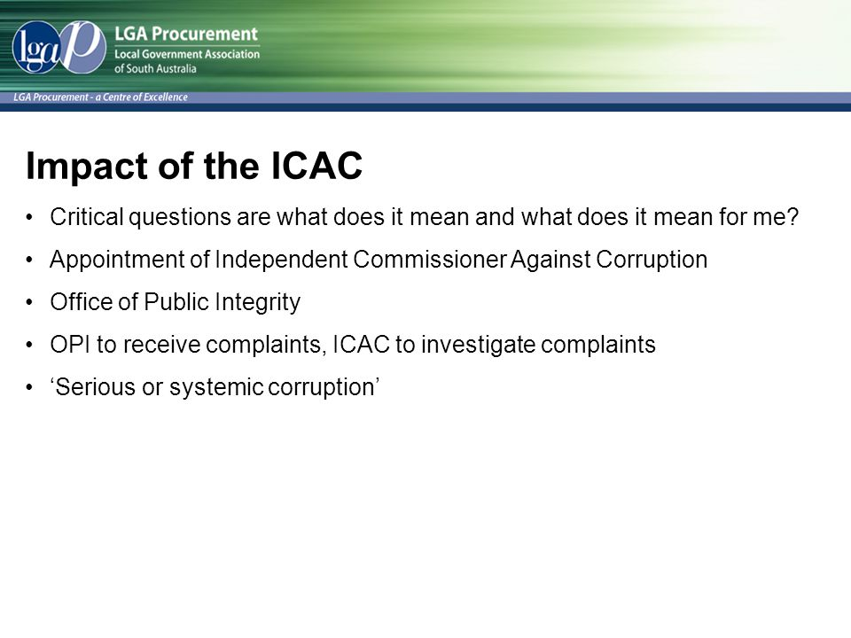 Impact of the ICAC Critical questions are what does it mean and what does it mean for me Appointment of Independent Commissioner Against Corruption.
