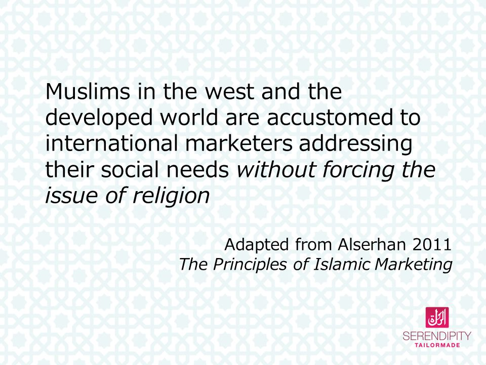 Muslims in the west and the developed world are accustomed to international marketers addressing their social needs without forcing the issue of religion