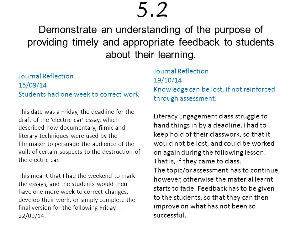 5.2 Demonstrate an understanding of the purpose of providing timely and appropriate feedback to students about their learning.