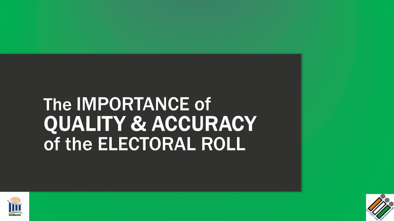 The IMPORTANCE of QUALITY & ACCURACY of the ELECTORAL ROLL