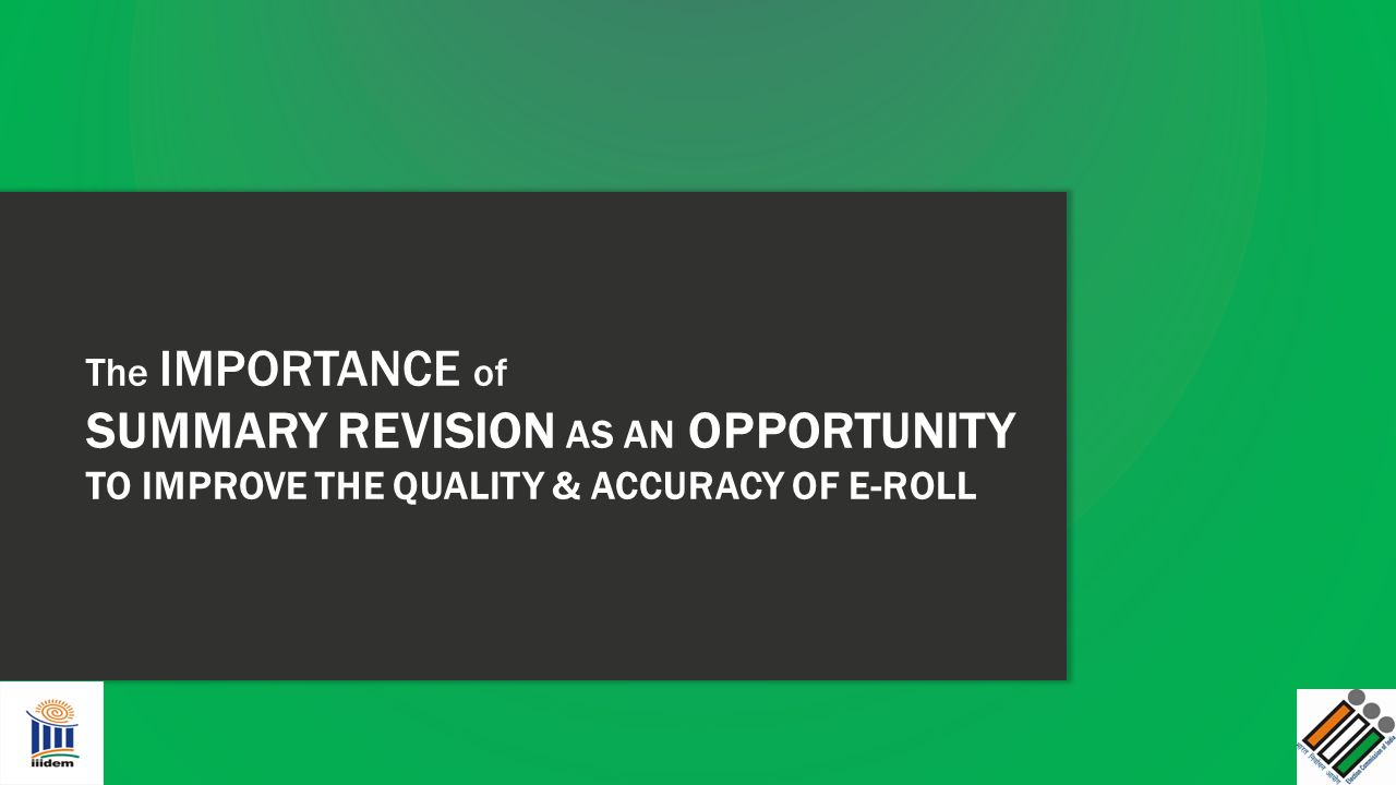 The IMPORTANCE of SUMMARY REVISION AS AN OPPORTUNITY TO IMPROVE THE QUALITY & ACCURACY OF E-ROLL