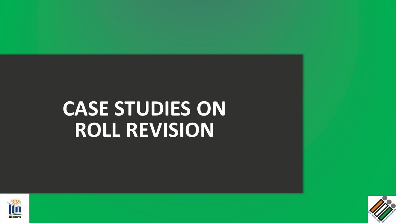 CASE STUDIES ON ROLL REVISION