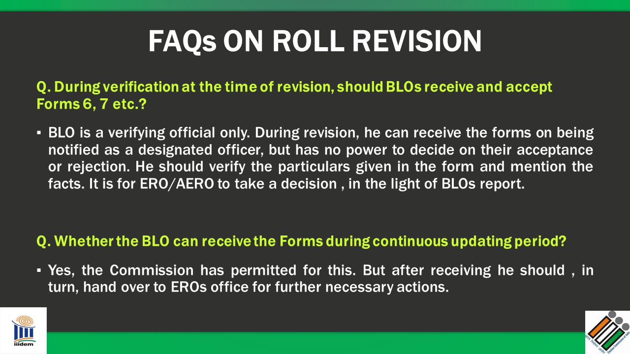 FAQs ON ROLL REVISION Q. During verification at the time of revision, should BLOs receive and accept Forms 6, 7 etc.