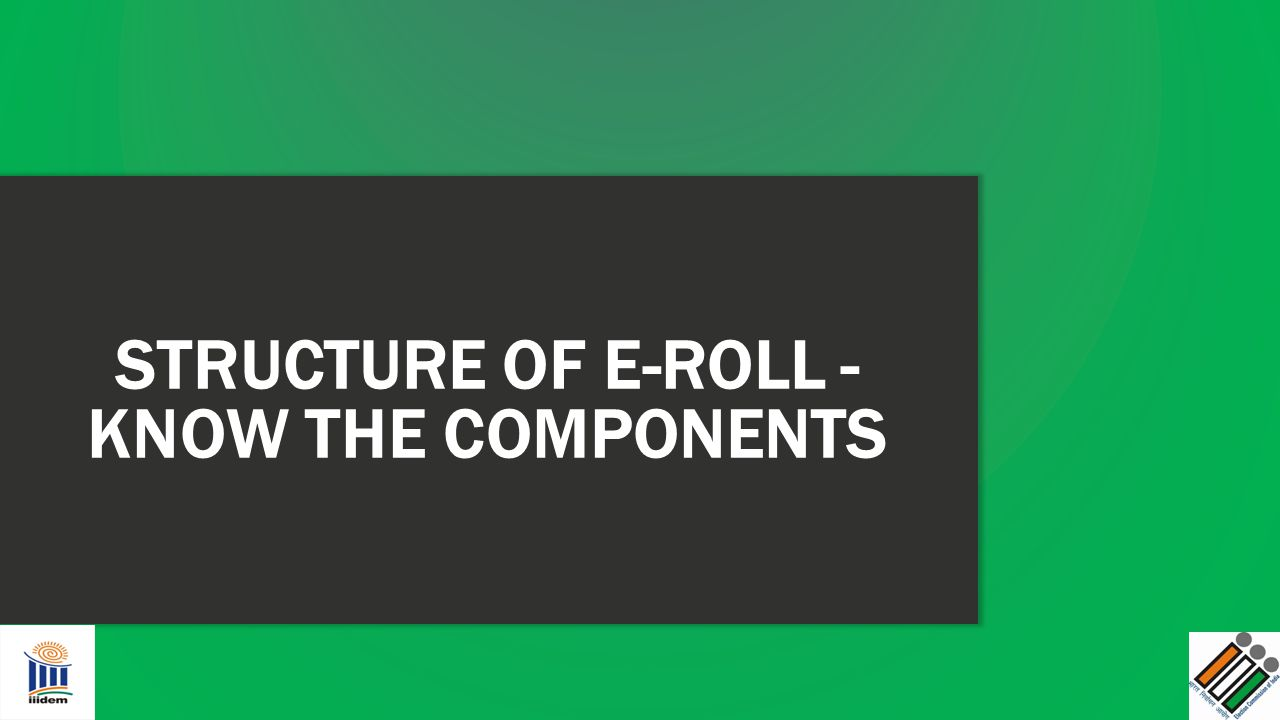 STRUCTURE OF E-ROLL - KNOW THE COMPONENTS
