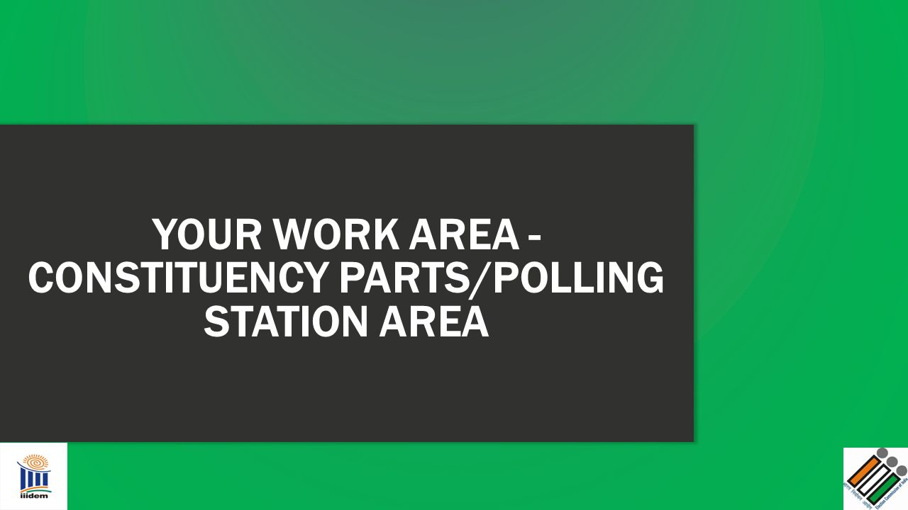 YOUR WORK AREA - CONSTITUENCY PARTS/POLLING STATION AREA