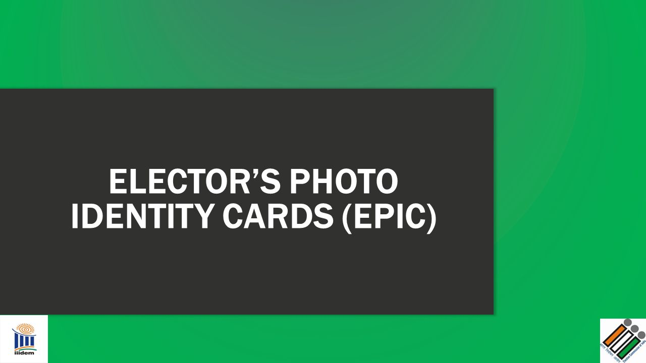 ELECTOR'S PHOTO IDENTITY CARDS (EPIC)