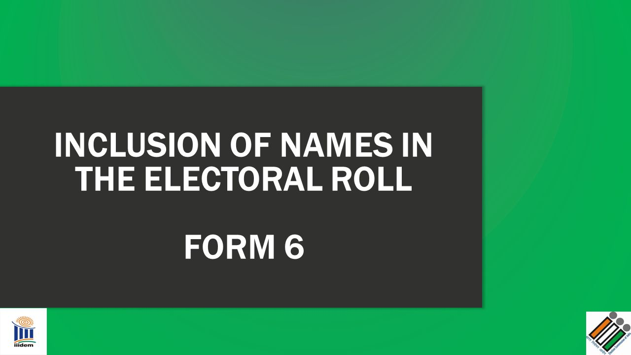 INCLUSION OF NAMES IN THE ELECTORAL ROLL FORM 6