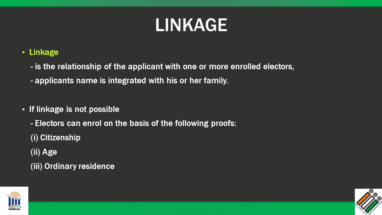 LINKAGE Linkage. - is the relationship of the applicant with one or more enrolled electors, - applicants name is integrated with his or her family.