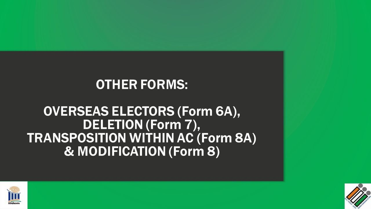 OTHER FORMS: OVERSEAS ELECTORS (Form 6A), DELETION (Form 7), TRANSPOSITION WITHIN AC (Form 8A) & MODIFICATION (Form 8)