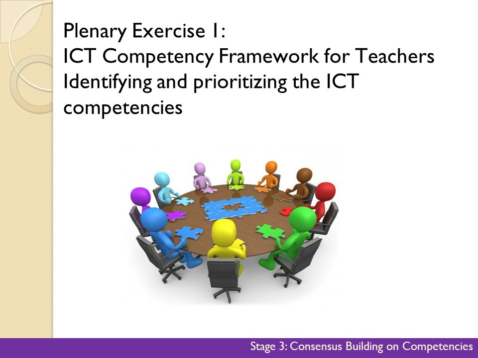 Plenary Exercise 1: ICT Competency Framework for Teachers Identifying and prioritizing the ICT competencies.