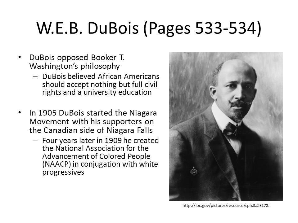 W.E.B. DuBois (Pages 533-534) DuBois opposed Booker T. Washington's philosophy.
