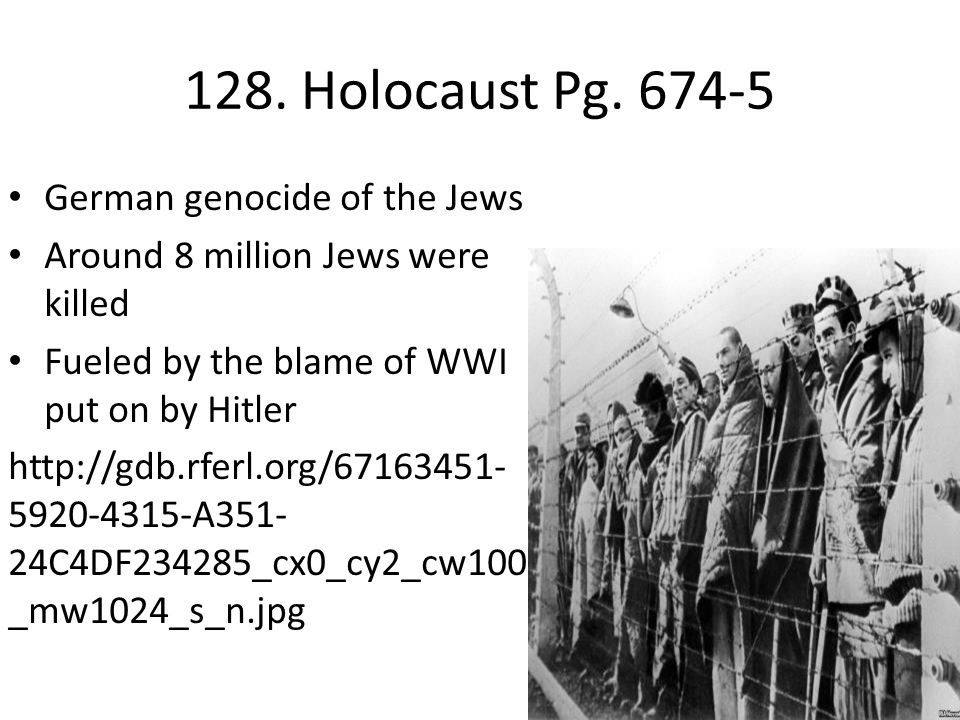 128. Holocaust Pg. 674-5 German genocide of the Jews