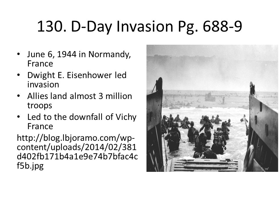 130. D-Day Invasion Pg. 688-9 June 6, 1944 in Normandy, France