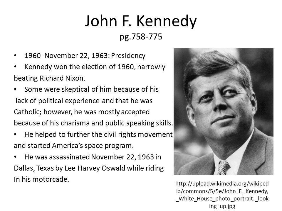 John F. Kennedy pg.758-775 1960- November 22, 1963: Presidency