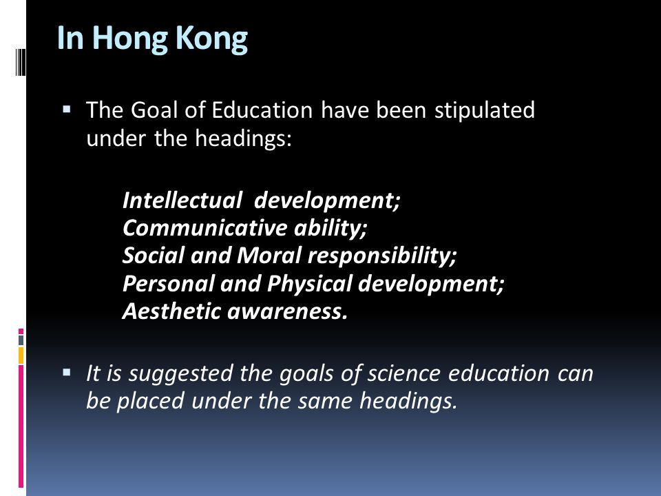 In Hong Kong The Goal of Education have been stipulated under the headings: