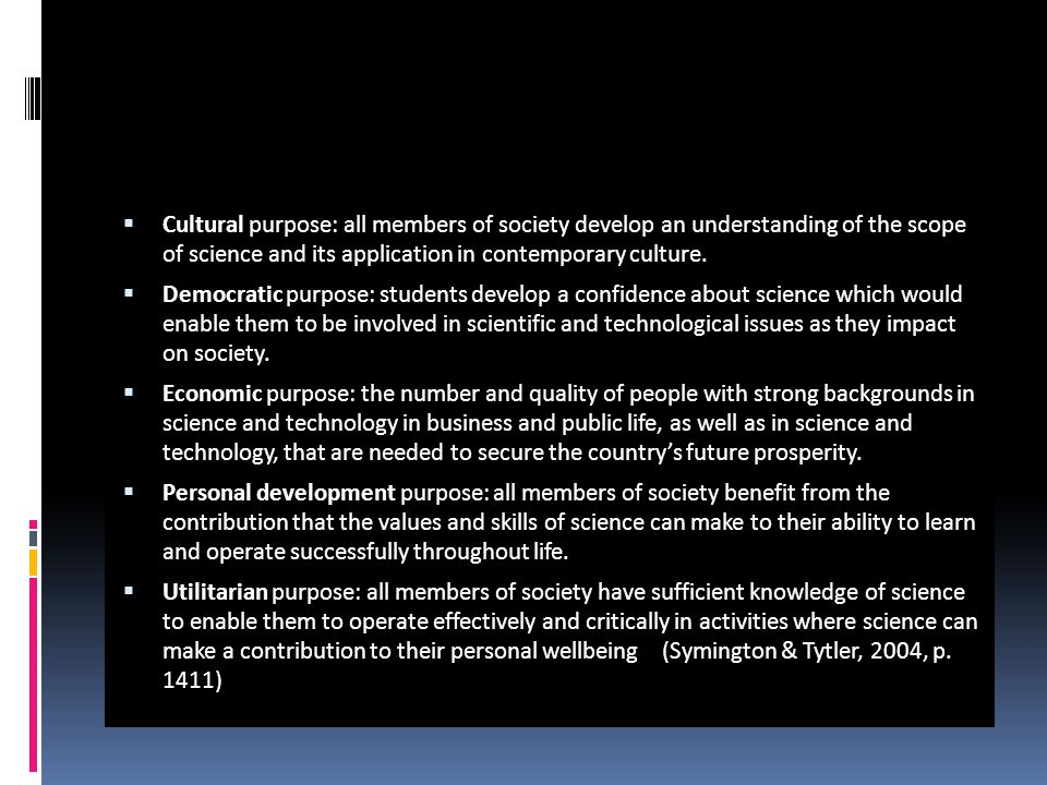 Cultural purpose: all members of society develop an understanding of the scope of science and its application in contemporary culture.