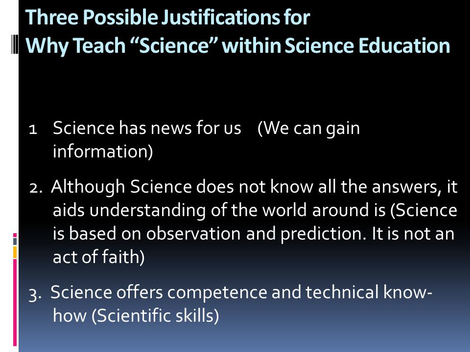 Three Possible Justifications for Why Teach Science within Science Education