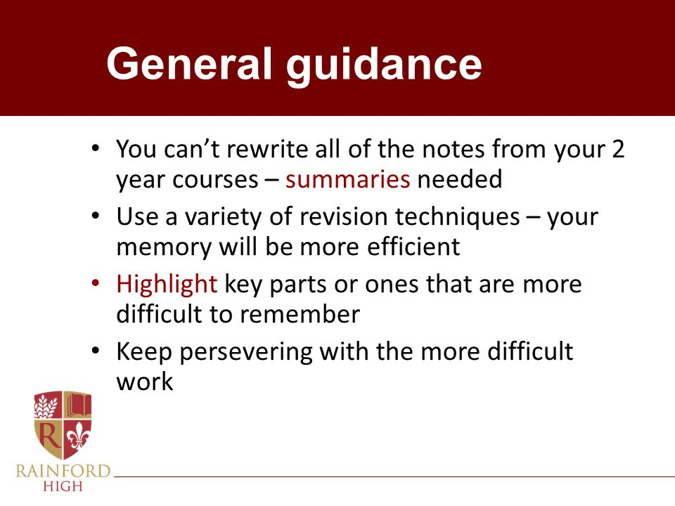 General guidance You can't rewrite all of the notes from your 2 year courses – summaries needed.