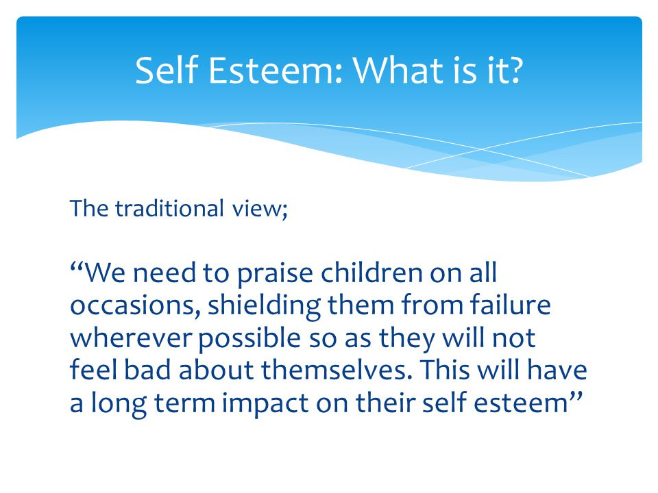 Self Esteem: What is it The traditional view;
