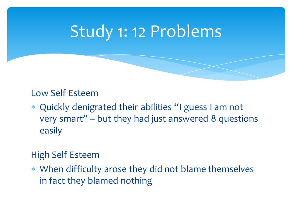 Study 1: 12 Problems Low Self Esteem