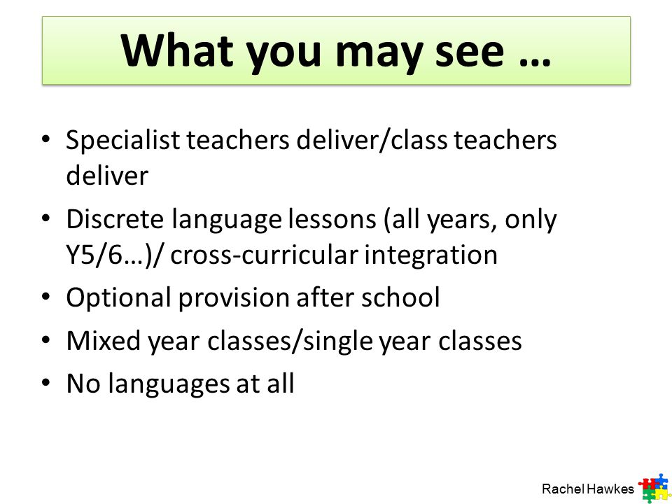 What you may see … Specialist teachers deliver/class teachers deliver