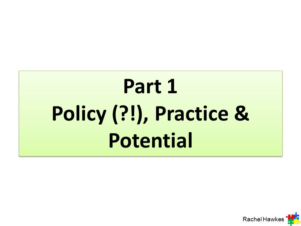 Part 1 Policy ( !), Practice & Potential