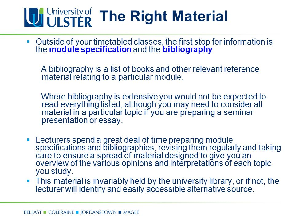 The Right Material Outside of your timetabled classes, the first stop for information is the module specification and the bibliography.