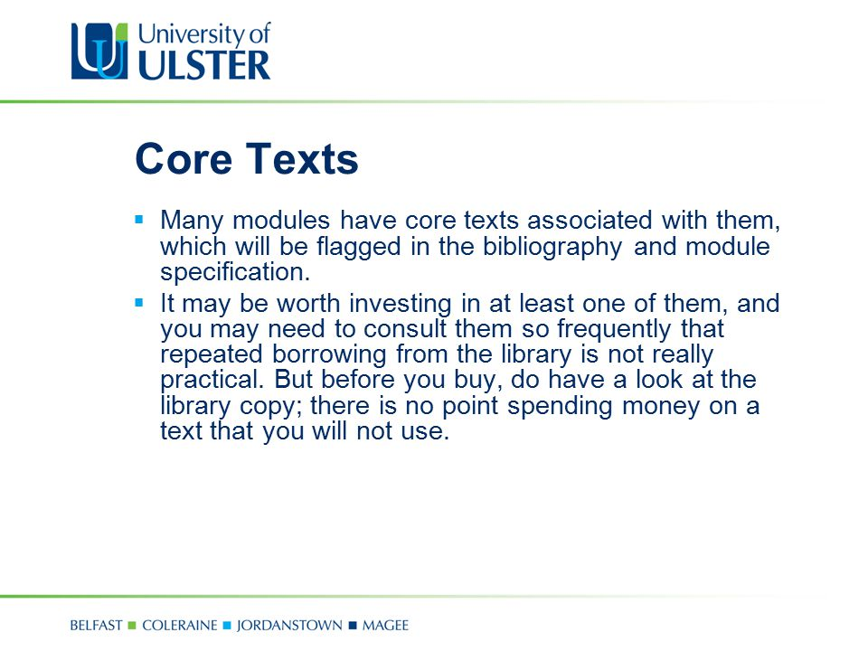 Core Texts Many modules have core texts associated with them, which will be flagged in the bibliography and module specification.