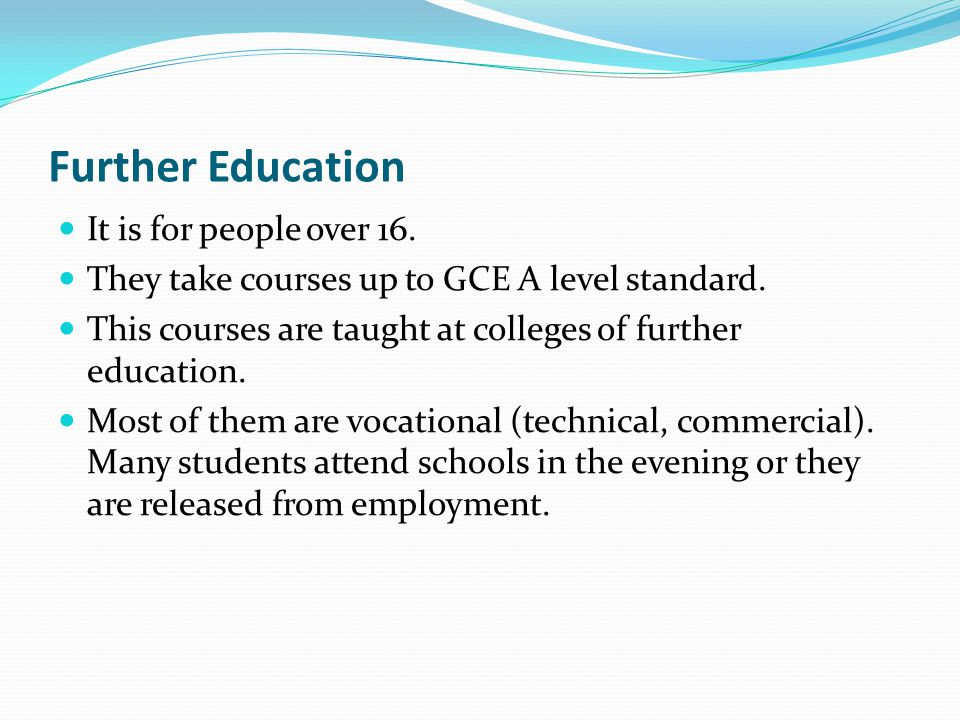 Further Education It is for people over 16.