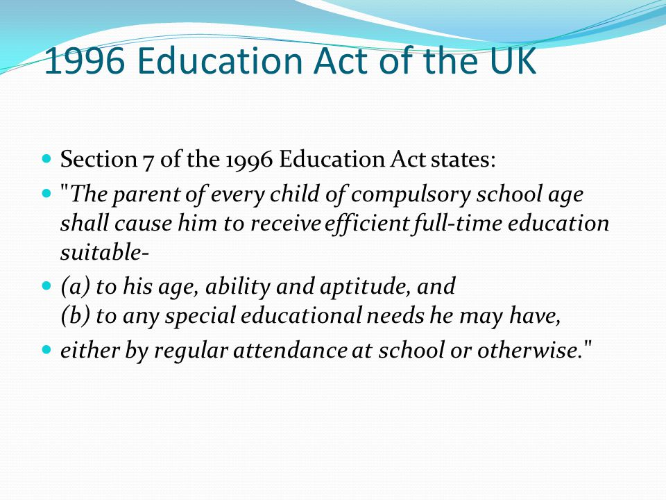 1996 Education Act of the UK Section 7 of the 1996 Education Act states:
