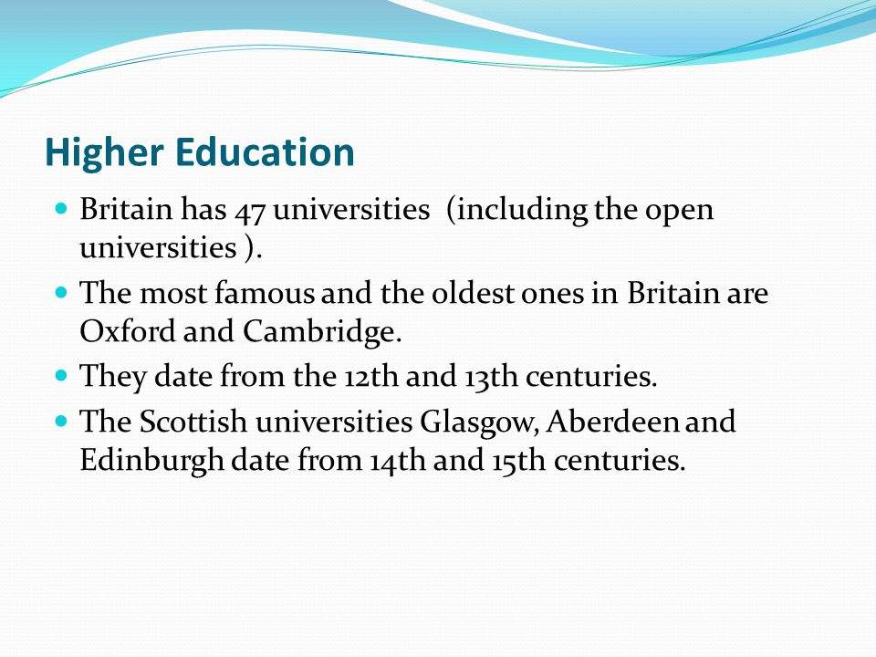 Higher Education Britain has 47 universities (including the open universities ).