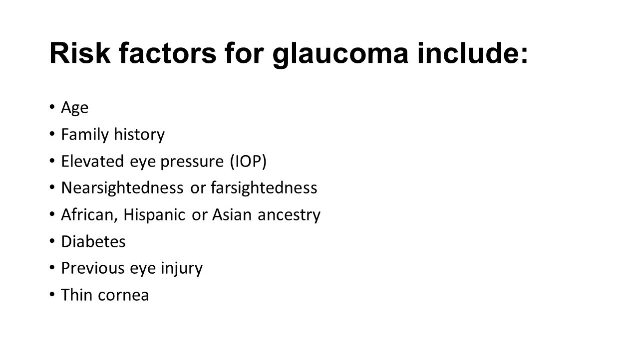 Risk factors for glaucoma include: