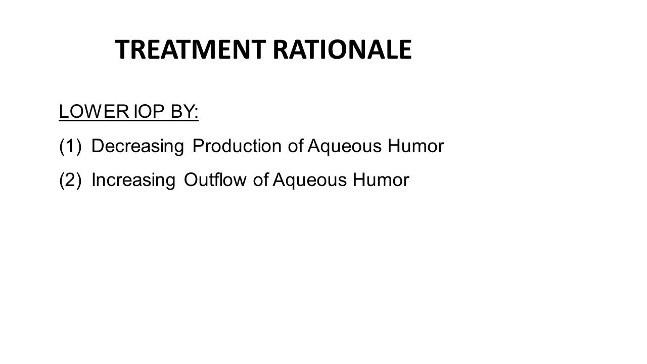 TREATMENT RATIONALE LOWER IOP BY: