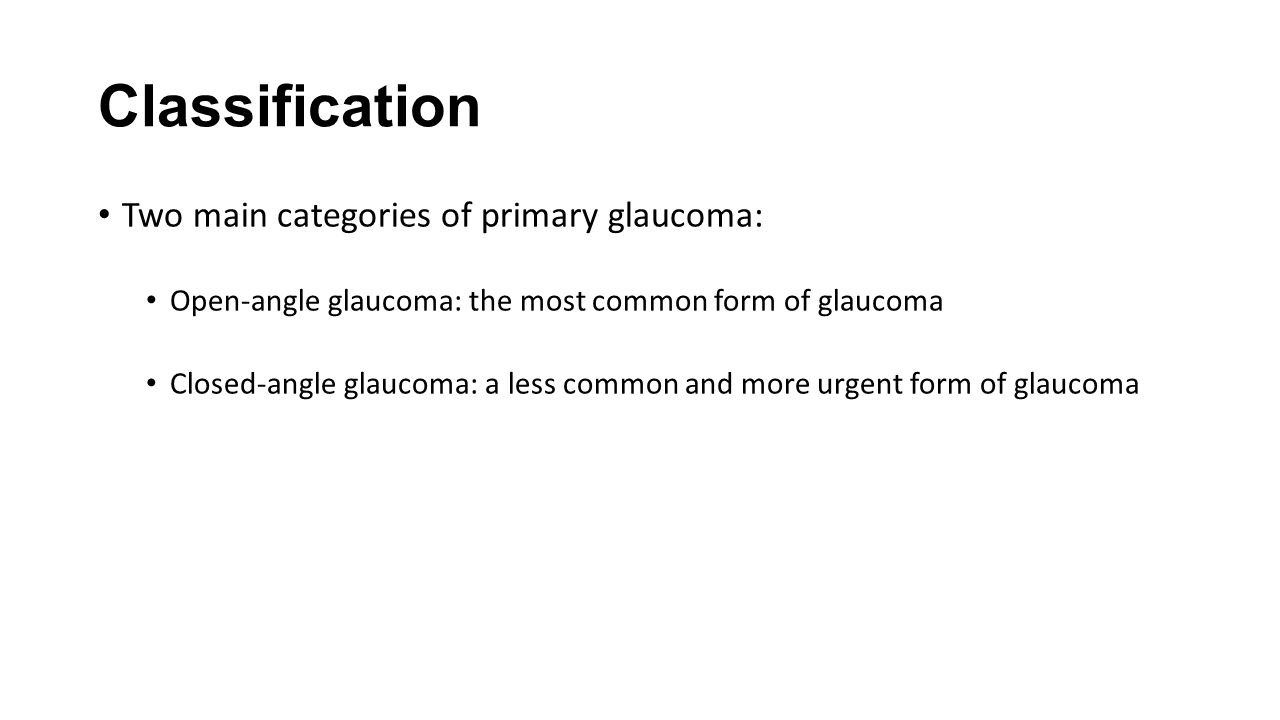 Classification Two main categories of primary glaucoma: