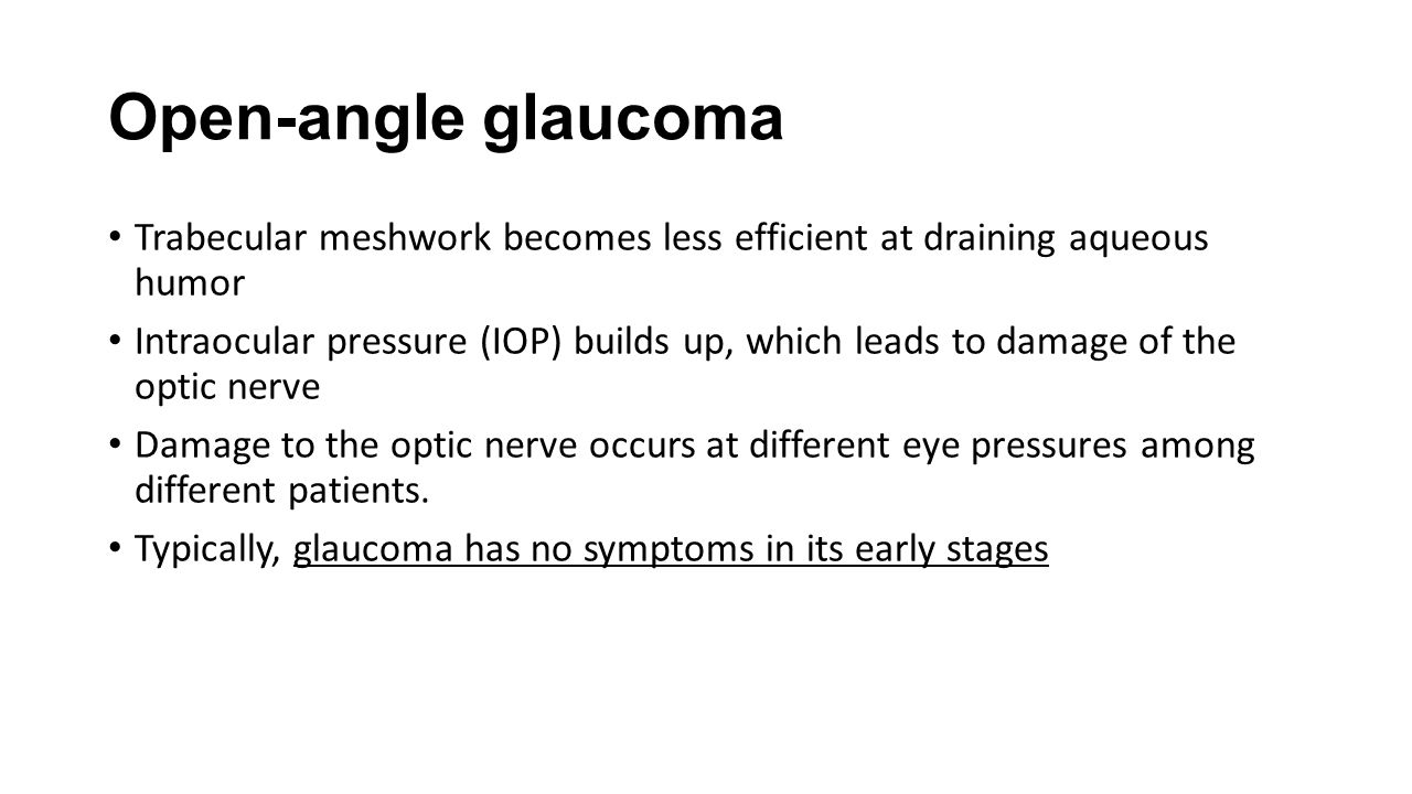 Open-angle glaucoma Trabecular meshwork becomes less efficient at draining aqueous humor.