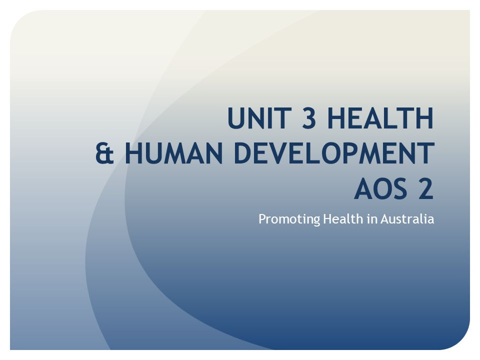 UNIT 3 HEALTH & HUMAN DEVELOPMENT AOS 2
