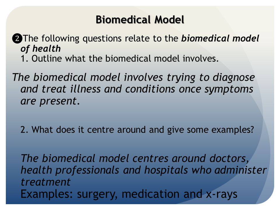 Biomedical Model ❷The following questions relate to the biomedical model of health 1. Outline what the biomedical model involves.