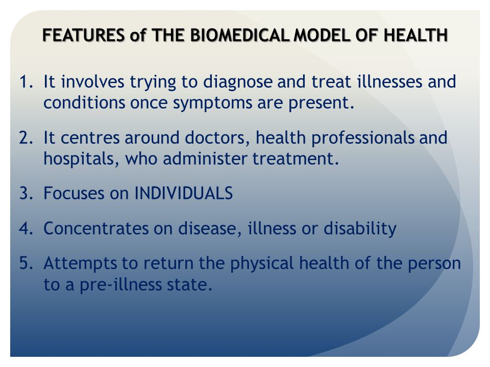 FEATURES of THE BIOMEDICAL MODEL OF HEALTH