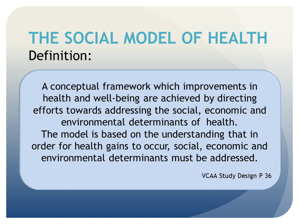 THE SOCIAL MODEL OF HEALTH Definition: