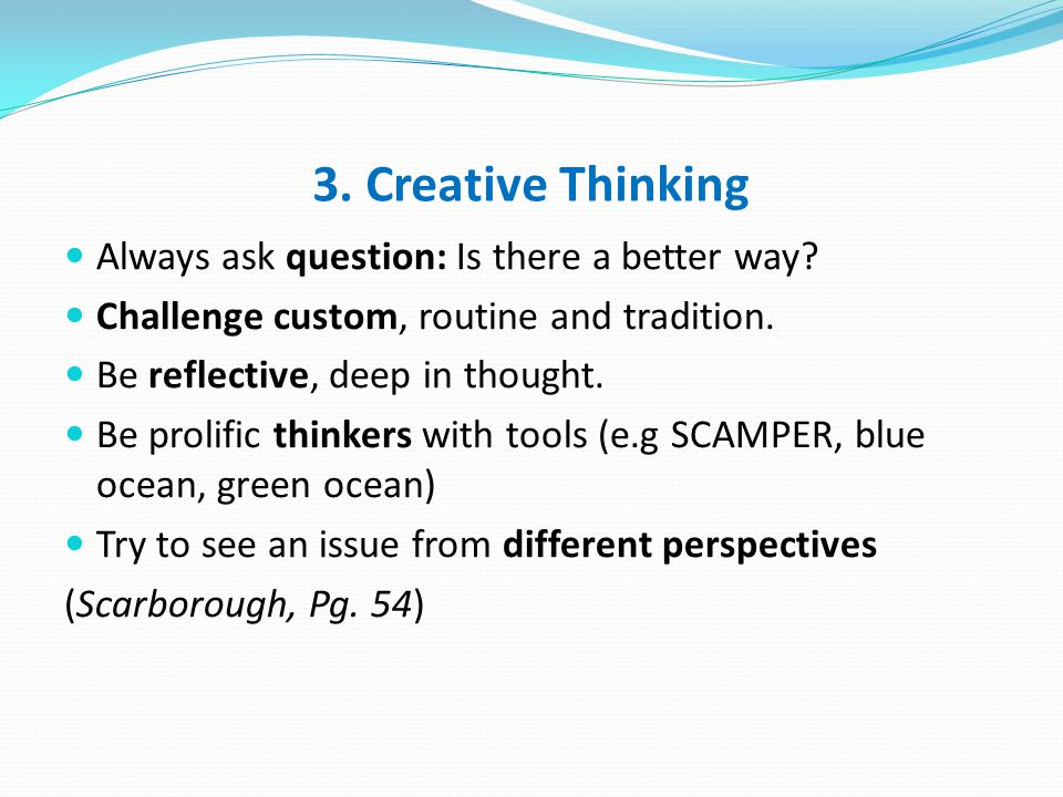 3. Creative Thinking Always ask question: Is there a better way