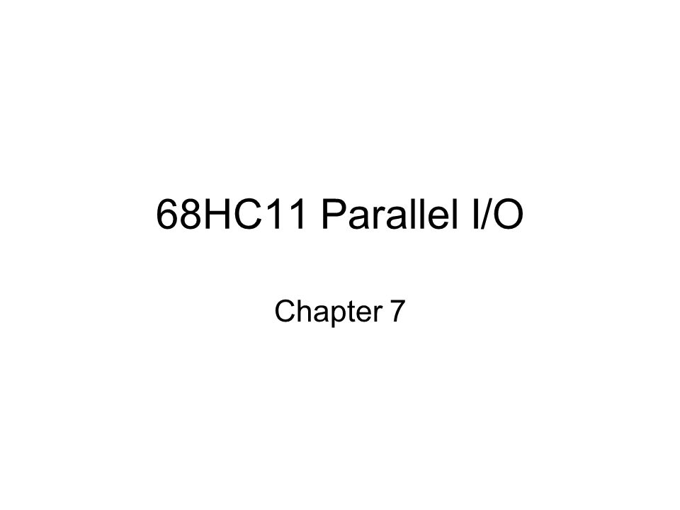 68HC11 Parallel I/O Chapter 7