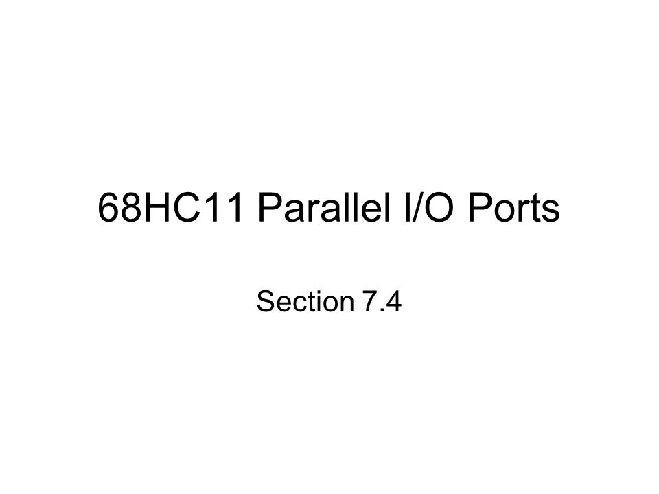 68HC11 Parallel I/O Ports Section 7.4